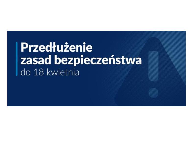 Przedłużenie zasad bezpieczeństwa do 18 kwietnia